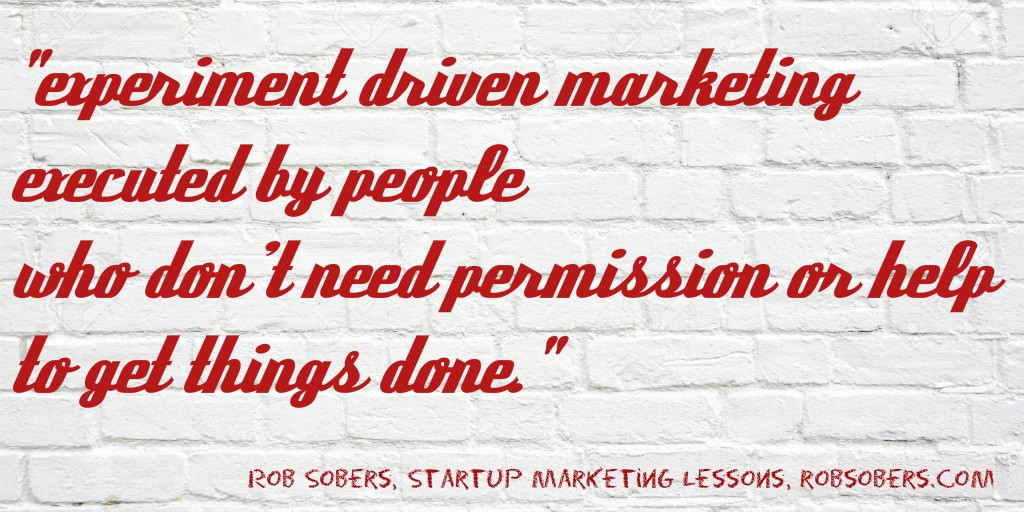 Growth Hacking is experiment-driven marketing executed by people who don't need permission or help to get things done.""