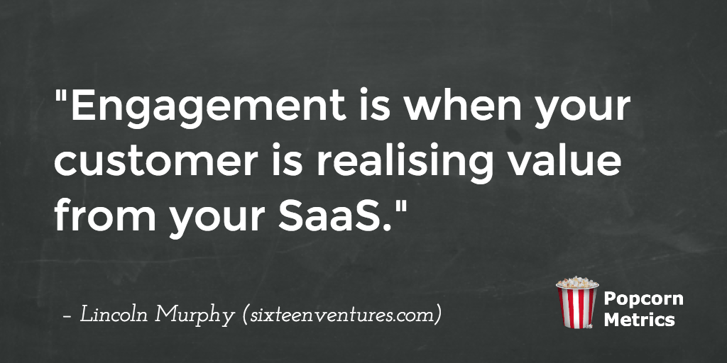 Engagement is when your customer is realising value @lincolnmurphy #Saas