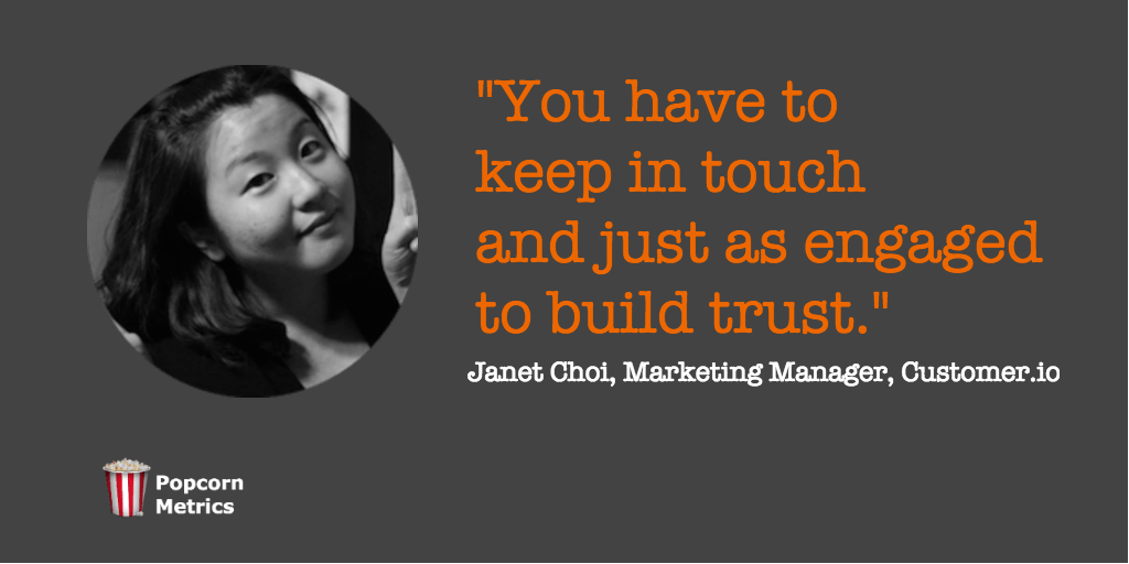 Janet Choi Quote: User Onboarding at Customer.io. You have to keep in touch and just as engaged in new users to build trust.