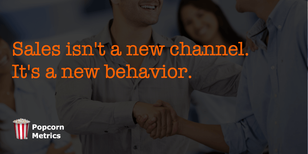 Sales isn't a new channel. Sales is a new behavior